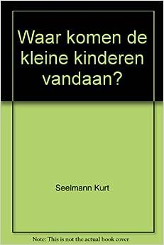 Waar komen de kleine kinderen vandaan?: Seelmann Kurt: Amazon.com