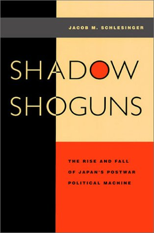 Shadow Shoguns: The Rise and Fall of Japan's Postwar...