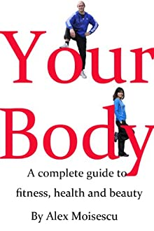 Your Body - A Complete Guide To Fitness, Health And Beauty