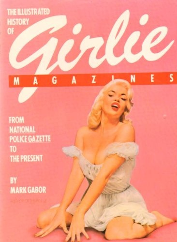 The Illustrated History of Girlie Magazines: From National Police Gazette to the Present PDF