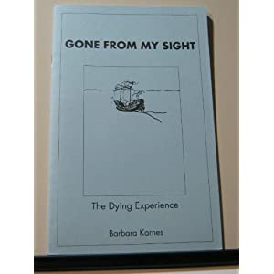 Gone From My Sight: The Dying Experience (The Dying Experience) Barbara Karnes