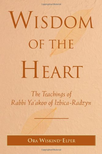 Wisdom of the Heart: The Teachings of Rabbi Ya'akov of Izbica-Radzyn
