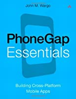 PhoneGap Essentials: Building Cross-Platform Mobile Apps Front Cover