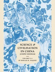 Science and Civilisation in China:  Volume 5, Chemistry and Chemical Technology, Part 11, Ferrous Metallurgy