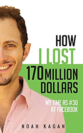 How I Lost 170 Million Dollars: My Time as #30 at Facebook ...