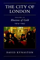 The City of London: Illusions of Gold, 1914-45 v. 3 (History of the City)