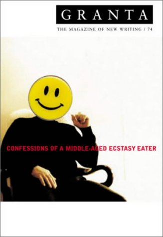 Granta 74: Confessions of a Middle-Aged Ecstacy-Eater (Granta: The Magazine of New Writing)