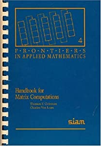 Handbook for Matrix Computations (Frontiers in Applied Mathematics) Charles Van Loan and Thomas F. Coleman