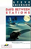 DAYS BETWEEN STATIONS (0394746856) by Erickson, Steve
