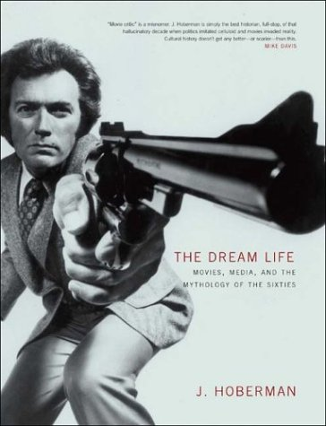 The Dream Life: Movies, Media, and the Mythology of the Sixties, J. Hoberman