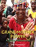 Grandmother Power: A Global Phenomenon [Hardcover] [2012] 1 Ed. Paola Gianturco