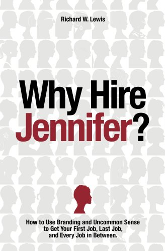 Richard Lewis - Why Hire Jennifer?: How to Use Branding and Uncommon Sense to Get Your First Job, Last Job, and Every Job in Between