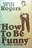"""""""How to Be Funny"""" and Other Writings of Will Rogers"""