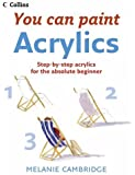 Acrylics: Step-By-Step Acrylics for the Absolute Beginner