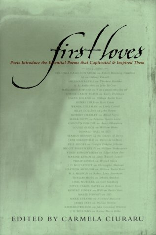 First Loves: Poets Introduce the Essential Poems That Captivated and Inspired Them, CARMELA CIURARU