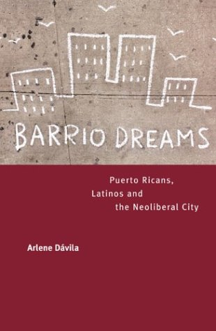 Barrio Dreams: Puerto Ricans, Latinos, and the Neoliberal...
