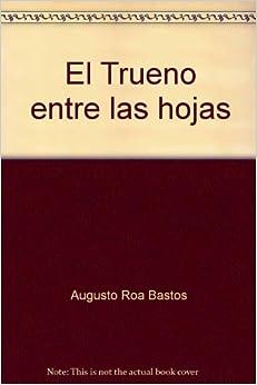 EL TRUENO ENTRE LAS HOJAS: Augusto. Roa Bastos: Amazon.com