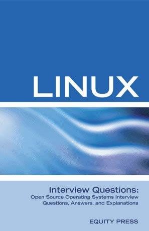Linux Interview Questions: Open Source Linux Operating Systems Interview Questions, Anwers, and Explanations