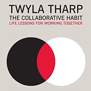 The Collaborative Habit: Life Lessons for Working Together | [Twyla Tharp]