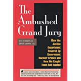 The Ambushed Grand Jury: How the Justice Department Covered Up Government Nuclear Crime : And How We Caught Them Red Handed ~ Wes McKinley