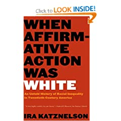 When Affirmative Action Was White: An Untold History of Racial Inequality in Twentieth-Century America by Ira Katznelson