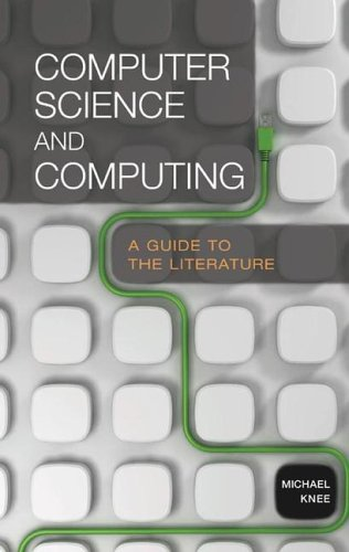 Computer Science and Computing: A Guide to the Literature (Reference Sources in Science and Technology)