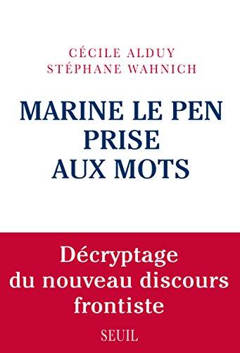 Marine Le Pen prise aux mots: Décryptage du nouveau discours frontiste