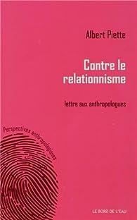 Contre le relationnisme : Lettre aux anthropologues par Albert Piette