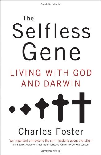 The Selfless Gene: Living with God and Darwin, Charles Foster