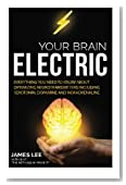 Your Brain Electric: Everything you need to know about optimising neurotransmitters including serotonin, dopamine and noradrenaline