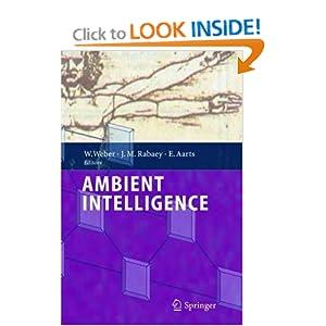 Ambient Intelligence Emile H.L. Aarts, Jan Rabaey, Werner Weber