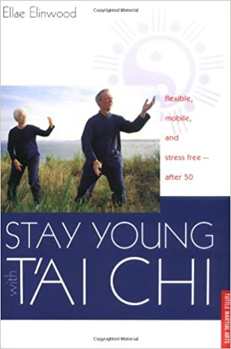 Stay Young With T'ai Chi: Flexible, Mobile, and Stress Free--After 50
