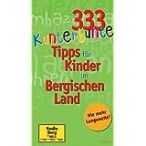333 kunterbunte Tipps f�r Kinder im Bergischen Land.