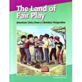 img - for Land Of Fair Play: American Civics from a Christian Perspective book / textbook / text book