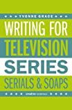 Writing for Television: A Complete Writer's Guide to Scriptwriting for Television (A Creative Essentials Guide)