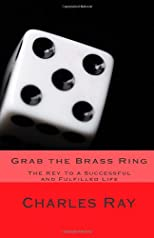 Grab the Brass Ring: The Key to a Successful and Fulfilled Life