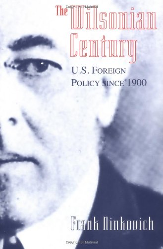 The Wilsonian Century: U.S. Foreign Policy since 1900