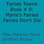 Fairies Don't Die: Marie's Fairies: Fairies Towne Book, Book 9 (       UNABRIDGED) by Melanie Marie Shifflett Ridner Narrated by John Hanks