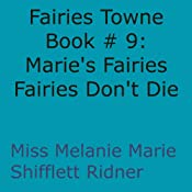 Fairies Don't Die: Marie's Fairies: Fairies Towne Book, Book 9 | Melanie Marie Shifflett Ridner