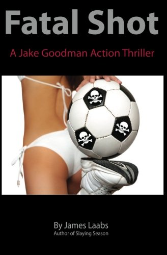 Fatal Shot: A Jake Goodman Action Thriller (Jake Goodman compare prices)