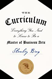 The Curriculum: Everything You Need to Know to Be a Master of Business Arts
