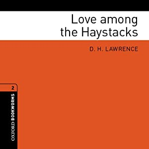 Love among the Haystacks (Adaptation): Oxford Bookworms Library Classics | [D. H. Lawrence, Jennifer Bassett (adaptation)]