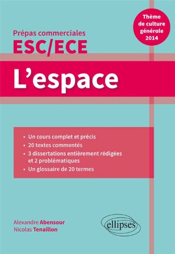 l'Espace. Thème de Culture Générale 2014 Prépas Commerciales ESC/ECE Un Cours Complet  &  Précis 3 Dissertations 20 Textes Commentés