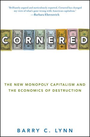 Cornered: The New Monopoly Capitalism And The Economics Of Destruction front-506552