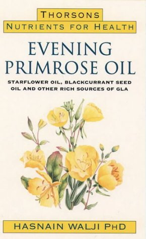 Evening Primrose Oil: Starflower Oil, Blackcurrant Seed Oil and Other Rich Sources of GLA (Nutrients for Health) PDF