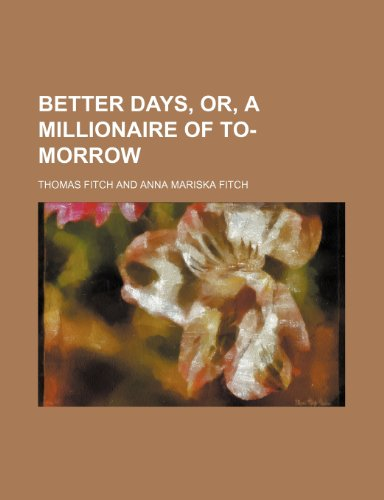 Better Days, Or, a Millionaire of To-Morrow