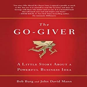 The Go-Giver: A Little Story About a Powerful Business Idea | [Bob Burg, John David Mann]