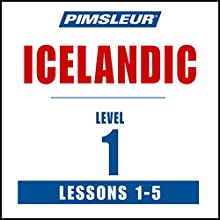 Pimsleur Icelandic Level 1 Lessons 1-5: Learn to Speak and Understand Icelandic with Pimsleur Language Programs Speech by  Pimsleur Narrated by  Pimsleur