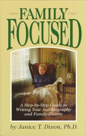 Family Focused: A Step-By-Step Guide to Writing Your Autobiography and Family History, JANICE T. DIXON