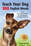 Teach Your Dog 100 English Words: The A+ Dog Training Program for Good Manners and Happy Obedience